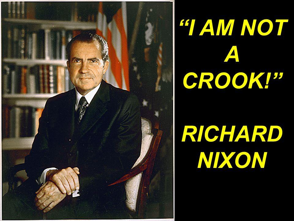 I AM NOT A CROOK! RICHARD NIXON