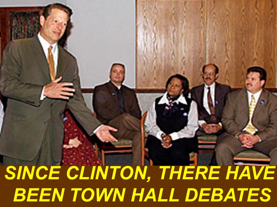 SINCE CLINTON, THERE HAVE BEEN TOWN HALL DEBATES