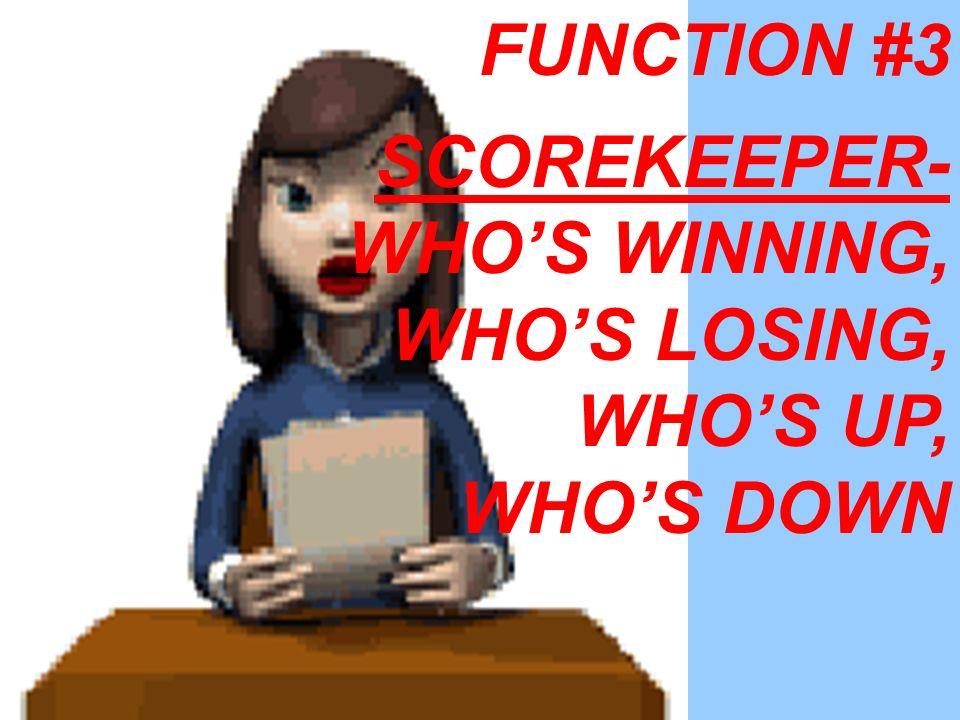 SCOREKEEPER- WHOS WINNING, WHOS LOSING, WHOS UP, WHOS DOWN FUNCTION #3