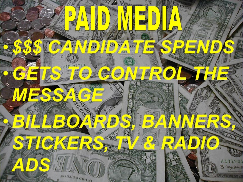 $$$ CANDIDATE SPENDS GETS TO CONTROL THE MESSAGE BILLBOARDS, BANNERS, STICKERS, TV & RADIO ADS