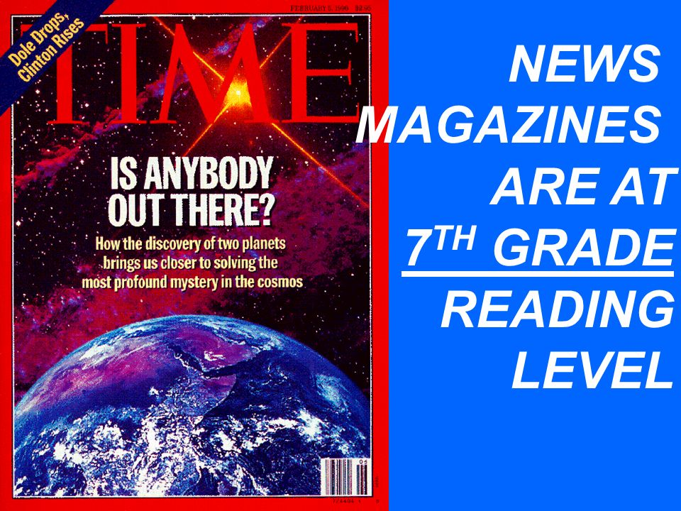 NEWS MAGAZINES ARE AT 7 TH GRADE READING LEVEL