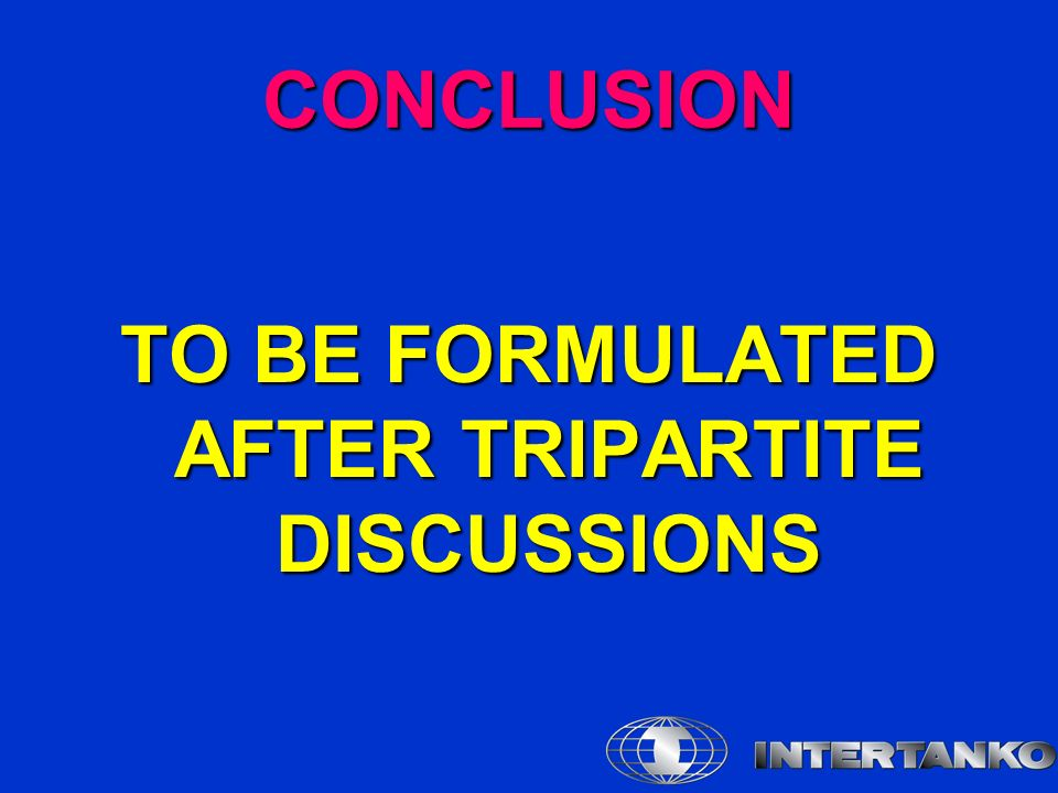 CONCLUSION TO BE FORMULATED AFTER TRIPARTITE DISCUSSIONS