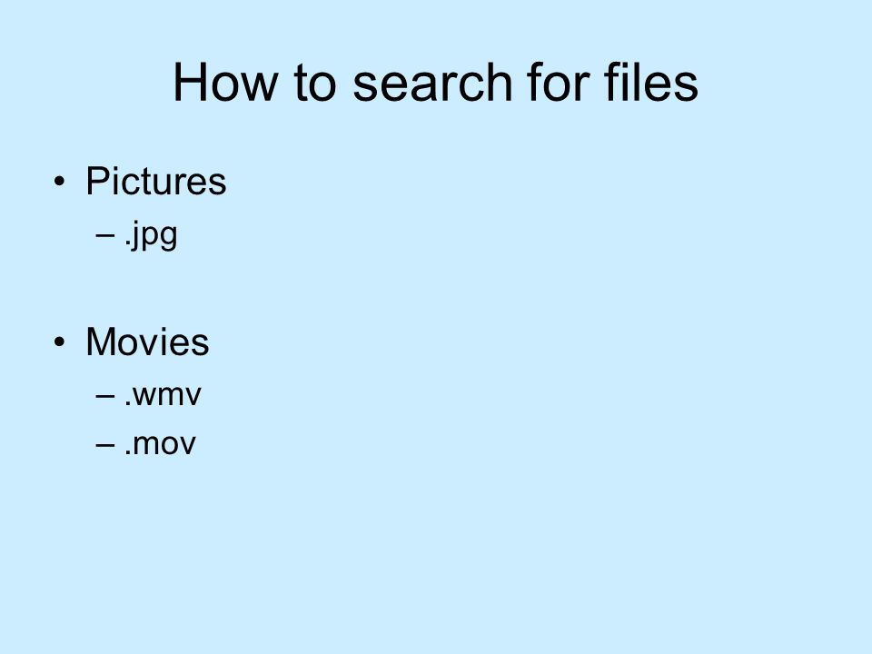How to search for files Pictures –.jpg Movies –.wmv –.mov
