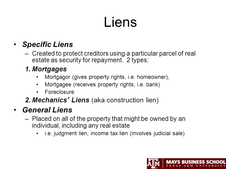 Liens Specific Liens –Created to protect creditors using a particular parcel of real estate as security for repayment.