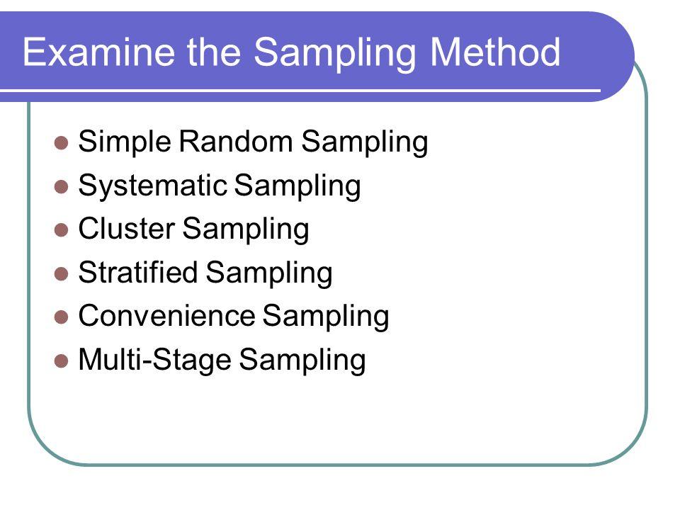 Examine the Sampling Method Simple Random Sampling Systematic Sampling Cluster Sampling Stratified Sampling Convenience Sampling Multi-Stage Sampling