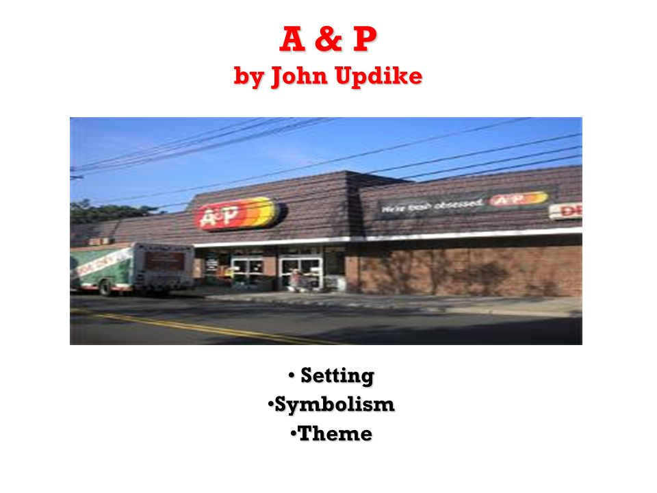 A & P by John Updike Setting Setting SymbolismSymbolism ThemeTheme