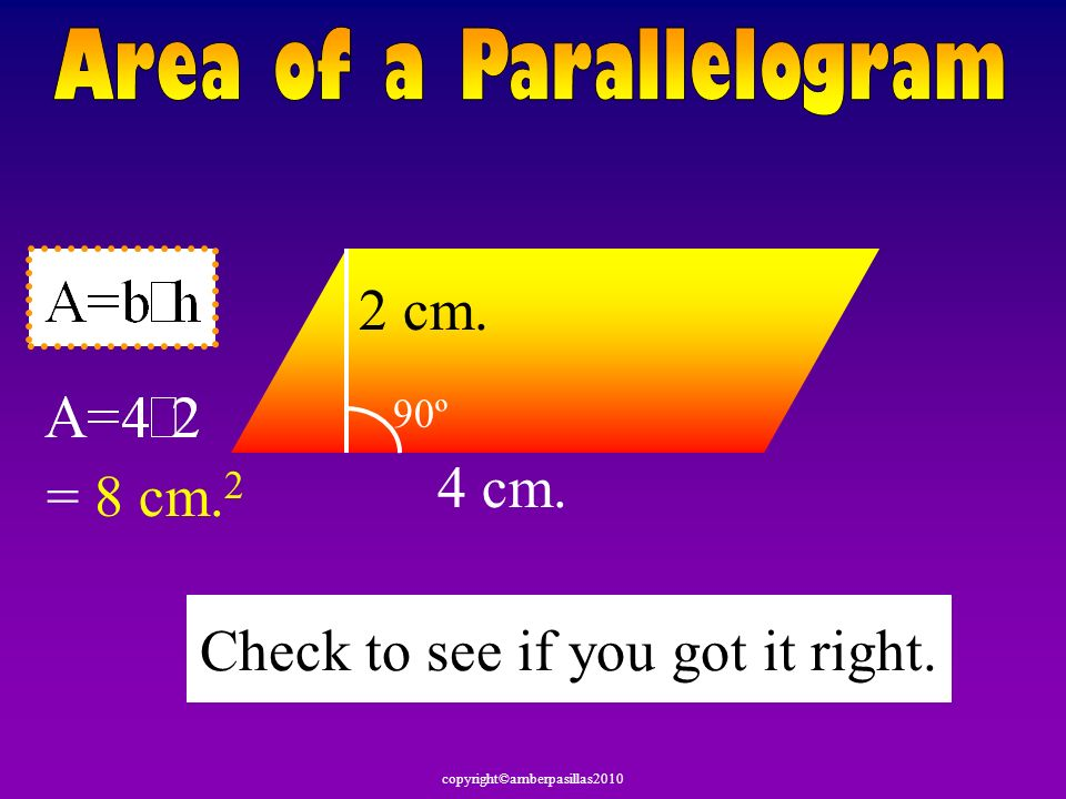 copyright©amberpasillas2010 4 cm. 90º 2 cm. = 8 cm. 2 Check to see if you got it right.