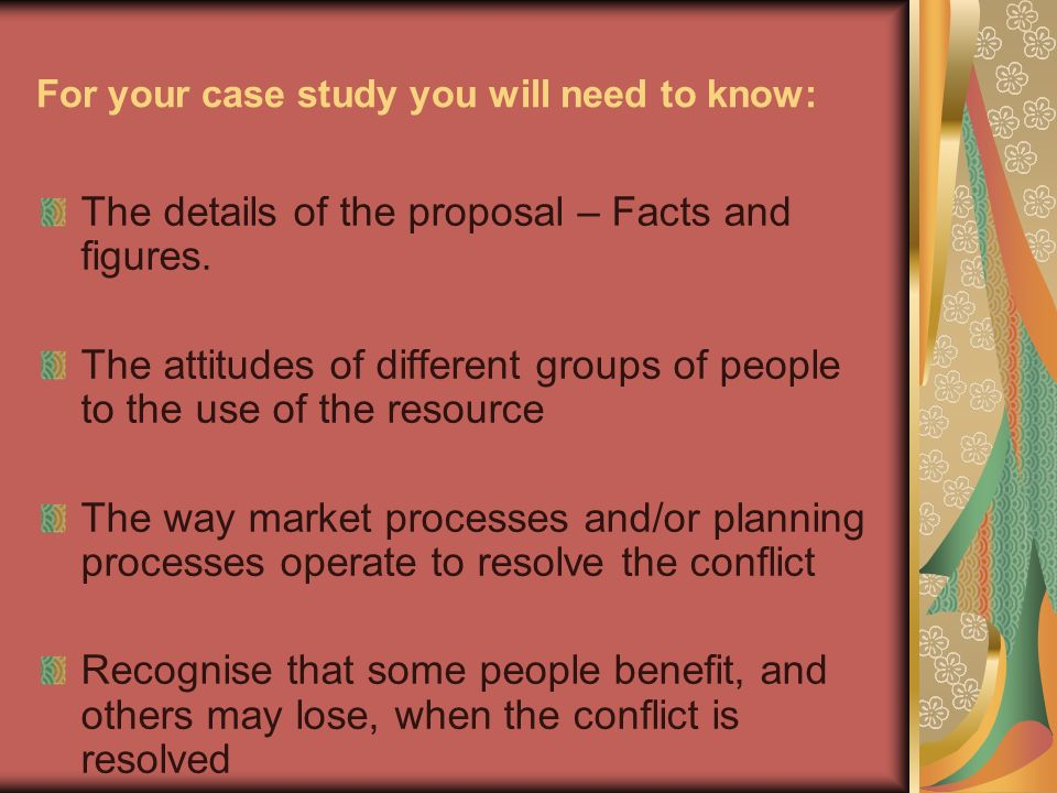 For your case study you will need to know: The details of the proposal – Facts and figures.