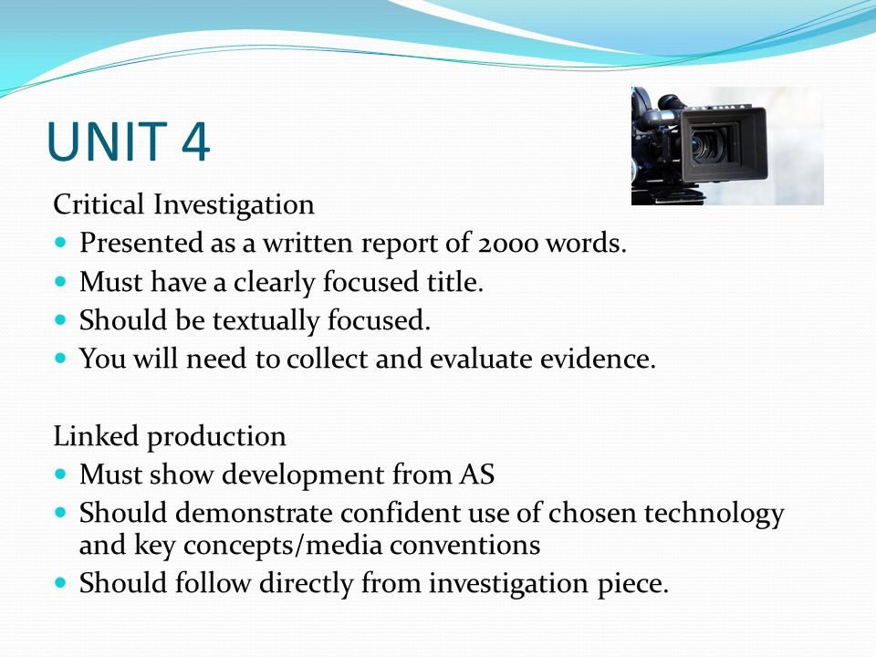UNIT 4 Critical Investigation Presented as a written report of 2000 words.