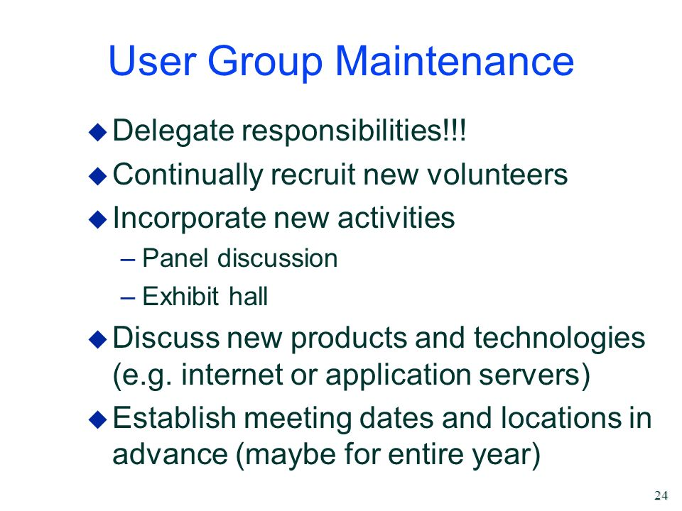 24 User Group Maintenance u Delegate responsibilities!!! u Continually recruit new volunteers u Incorporate new activities –Panel discussion –Exhibit