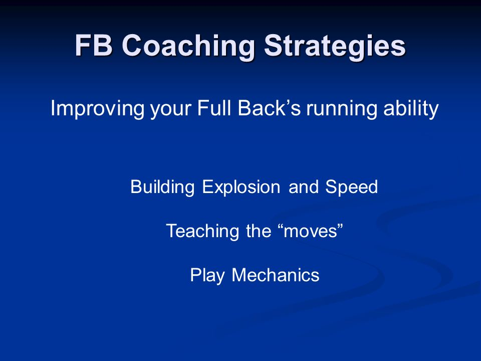 FB Coaching Strategies Improving your Full Backs running ability Building Explosion and Speed Teaching the moves Play Mechanics
