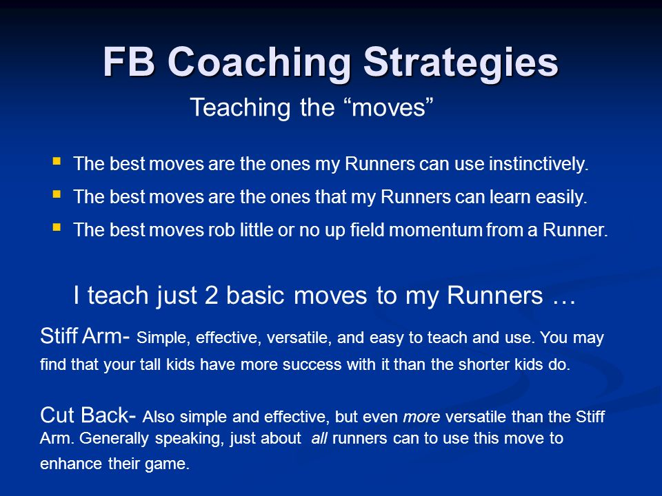 The best moves are the ones my Runners can use instinctively. The best moves rob little or no up field momentum from a Runner. The best moves are the