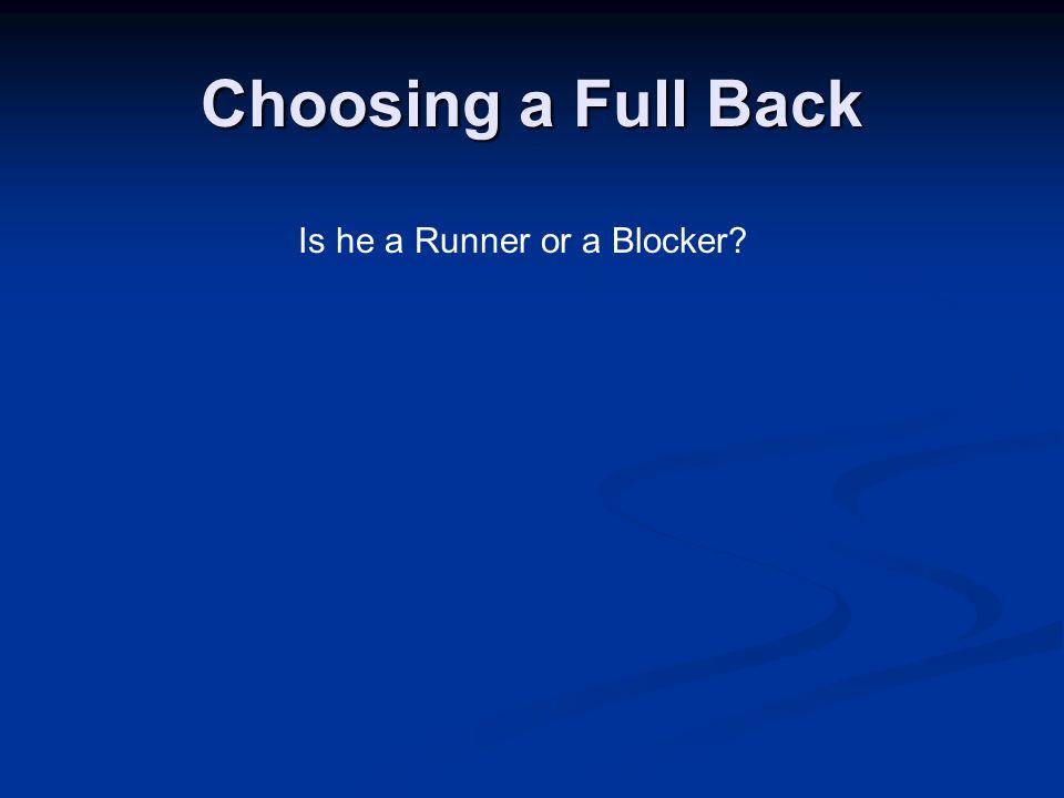 Choosing a Full Back Is he a Runner or a Blocker?