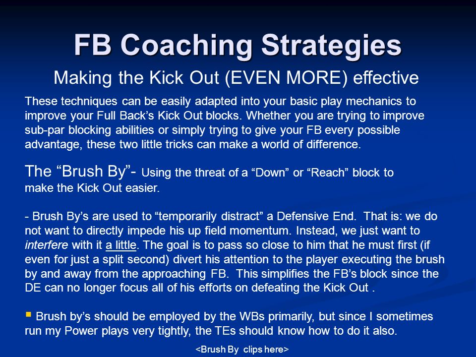 FB Coaching Strategies Making the Kick Out (EVEN MORE) effective These techniques can be easily adapted into your basic play mechanics to improve your