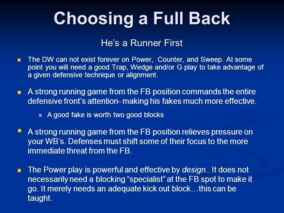 Choosing a Full Back The DW can not exist forever on Power, Counter, and Sweep. At some point you will need a good Trap, Wedge and/or G play to take a