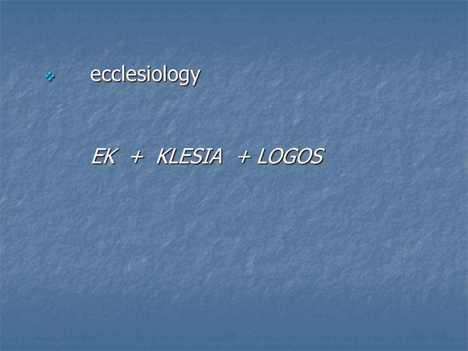EK + KLESIA + LOGOS