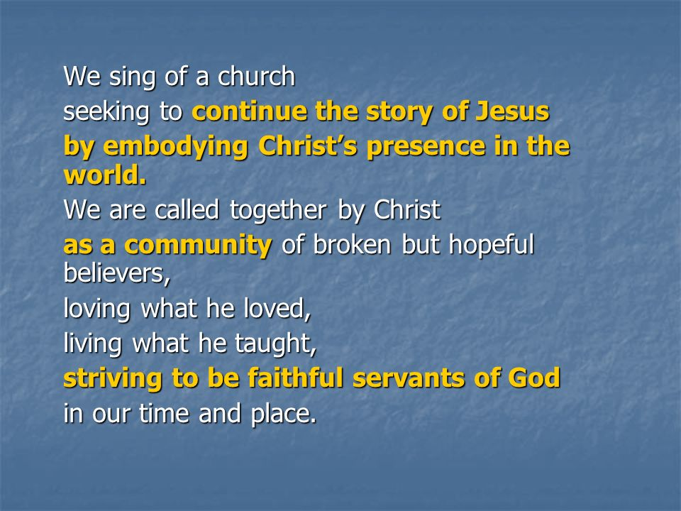 We sing of a church seeking to continue the story of Jesus by embodying Christs presence in the world.