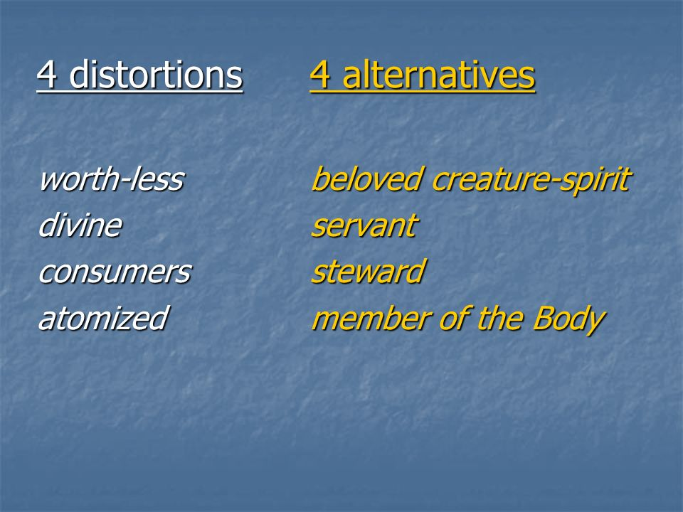 4 distortions4 alternatives worth-lessbeloved creature-spirit divineservant consumerssteward atomizedmember of the Body