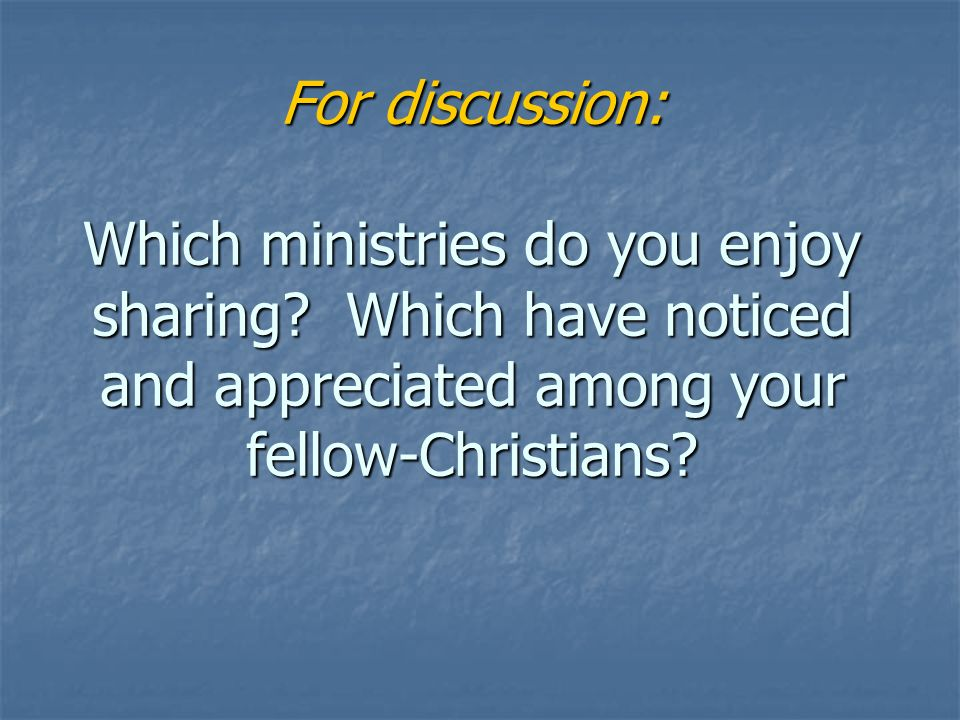 For discussion: Which ministries do you enjoy sharing.