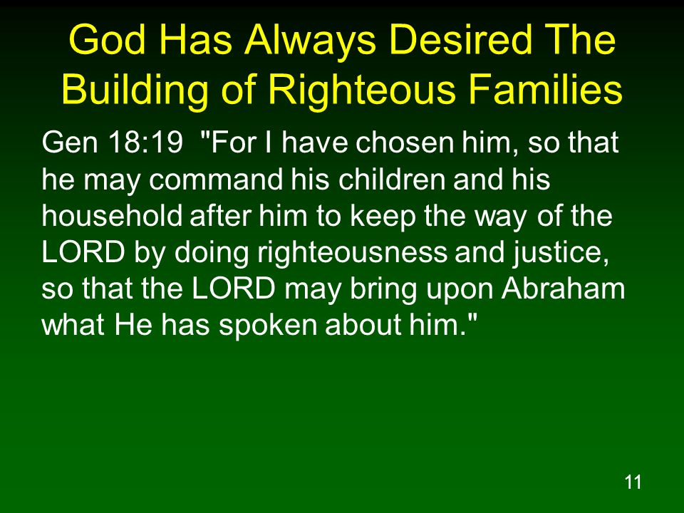 11 God Has Always Desired The Building of Righteous Families Gen 18:19