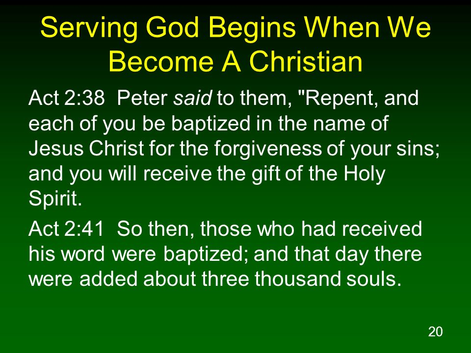 20 Serving God Begins When We Become A Christian Act 2:38 Peter said to them,