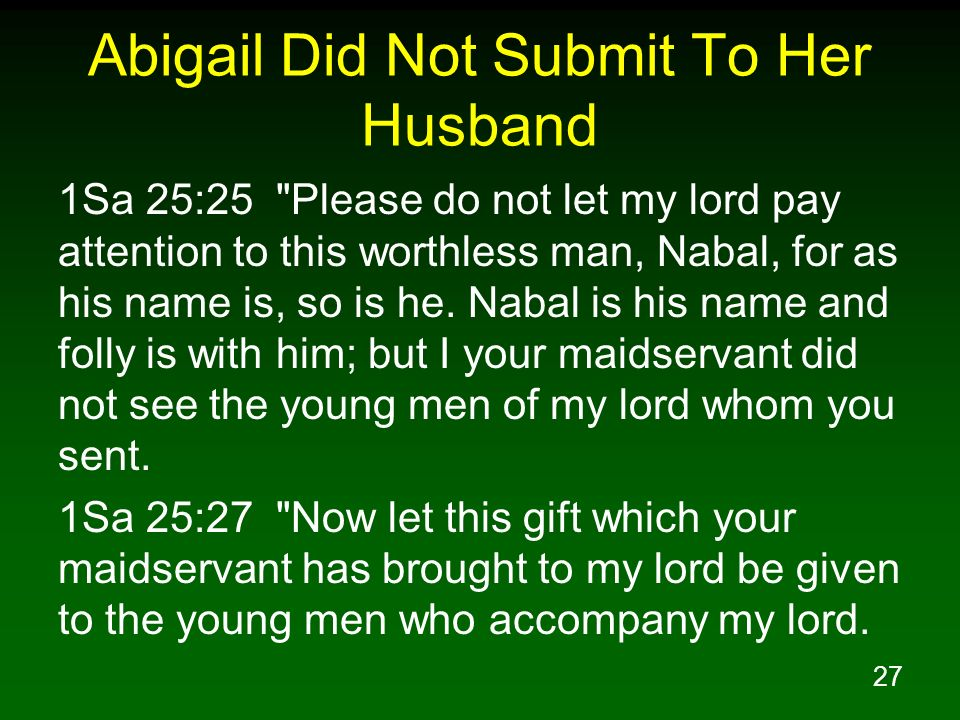 27 Abigail Did Not Submit To Her Husband 1Sa 25:25