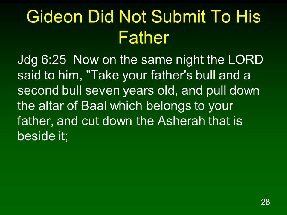 28 Gideon Did Not Submit To His Father Jdg 6:25 Now on the same night the LORD said to him,