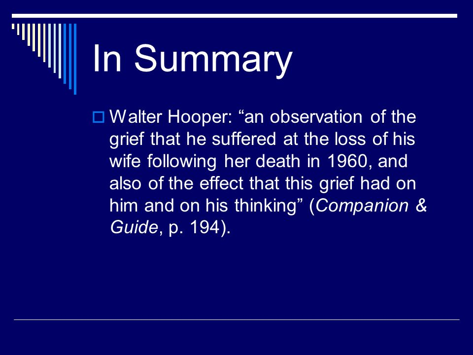 In Summary Walter Hooper: an observation of the grief that he suffered at the loss of his wife following her death in 1960, and also of the effect tha