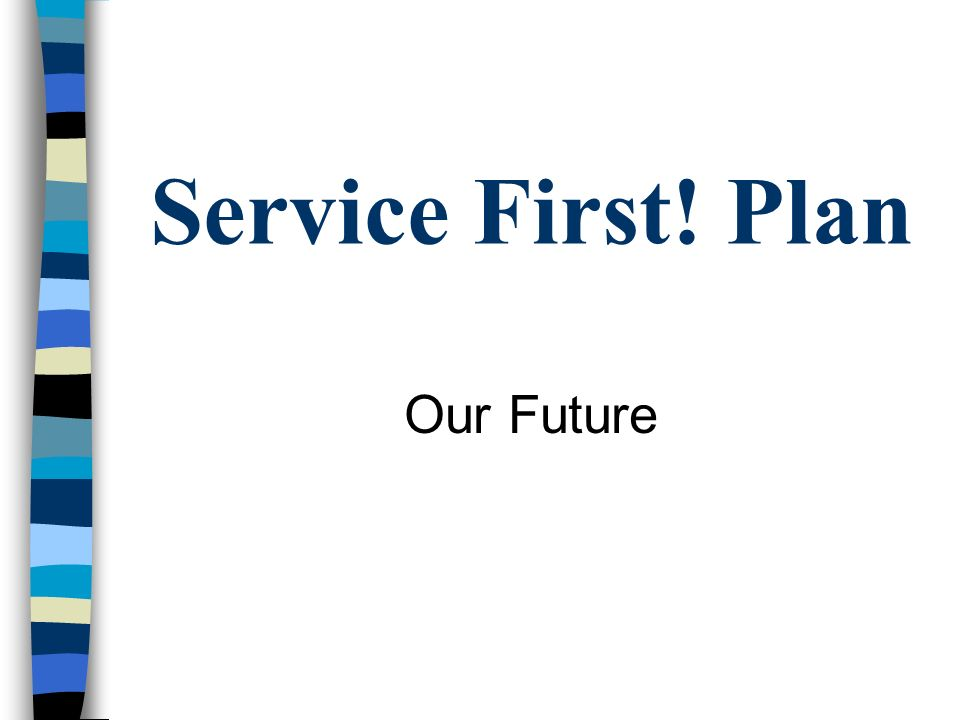 Service First! Plan Our Future