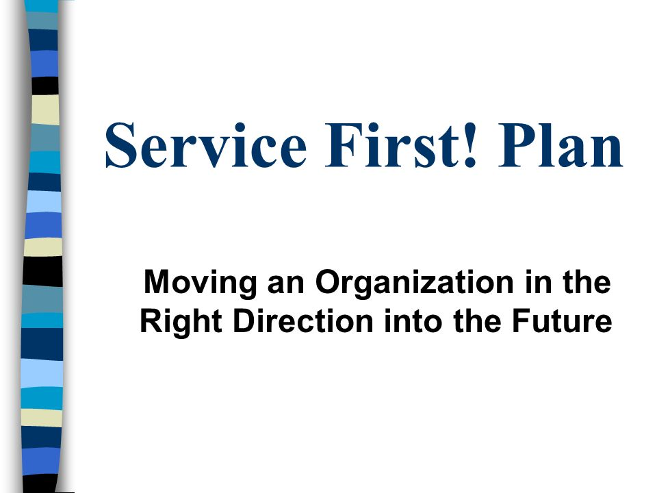 Service First! Plan Moving an Organization in the Right Direction into the Future
