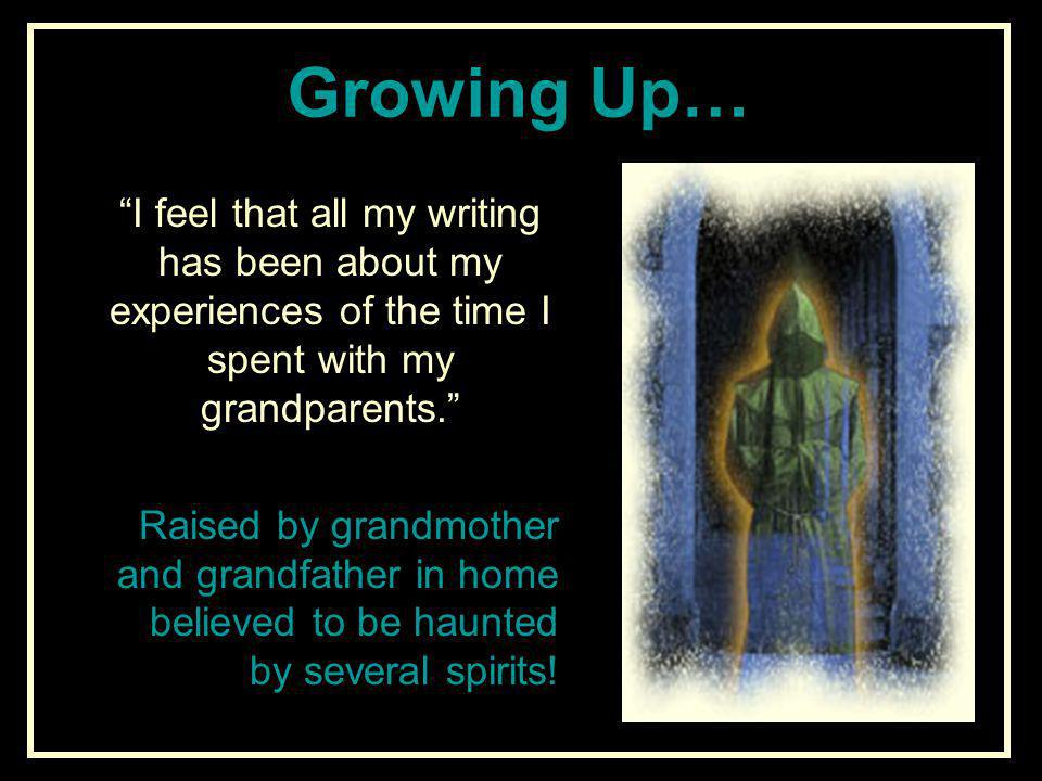 Growing Up… I feel that all my writing has been about my experiences of the time I spent with my grandparents. Raised by grandmother and grandfather i