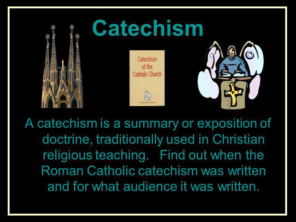 Catechism A catechism is a summary or exposition of doctrine, traditionally used in Christian religious teaching. Find out when the Roman Catholic cat