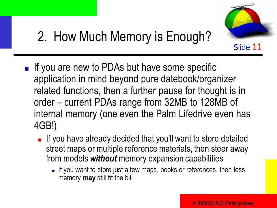 © 2006 D & D Enterprises Slide 11 2. How Much Memory is Enough.
