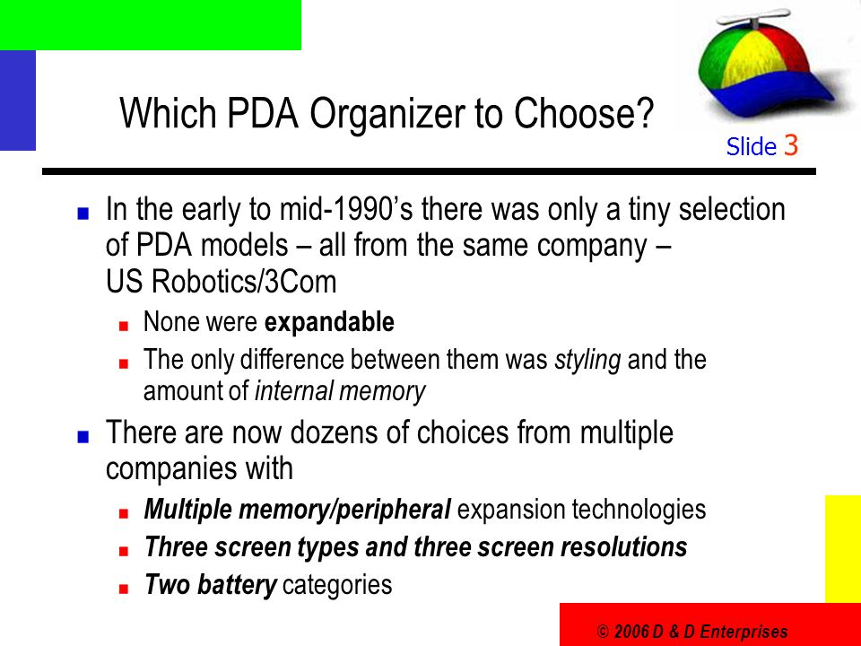 © 2006 D & D Enterprises Slide 3 Which PDA Organizer to Choose.