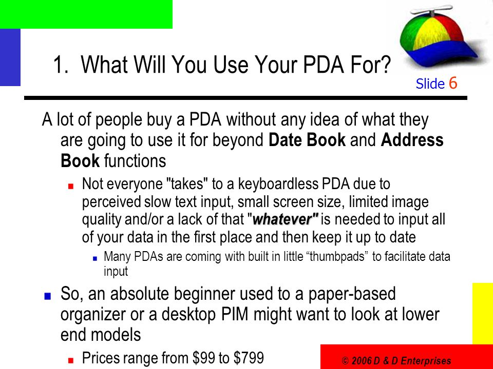 © 2006 D & D Enterprises Slide 6 1. What Will You Use Your PDA For.