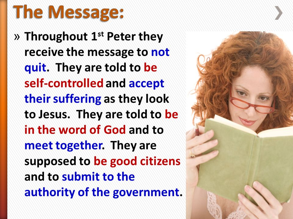 » Throughout 1 st Peter they receive the message to not quit.