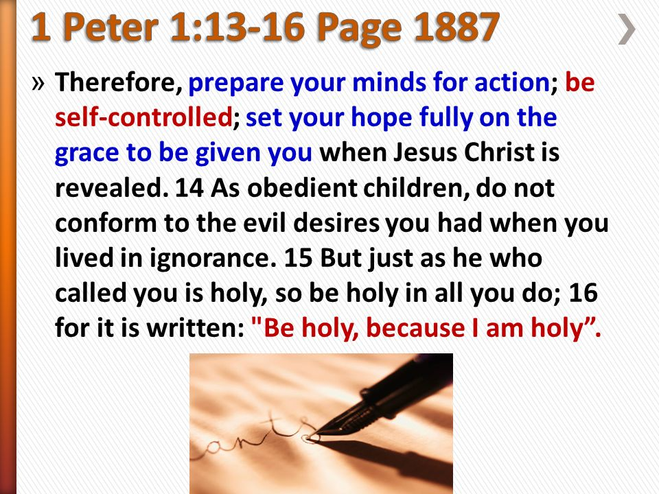 » Therefore, prepare your minds for action; be self-controlled; set your hope fully on the grace to be given you when Jesus Christ is revealed.