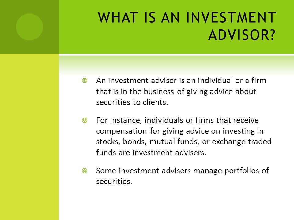 WHAT IS AN INVESTMENT ADVISOR.