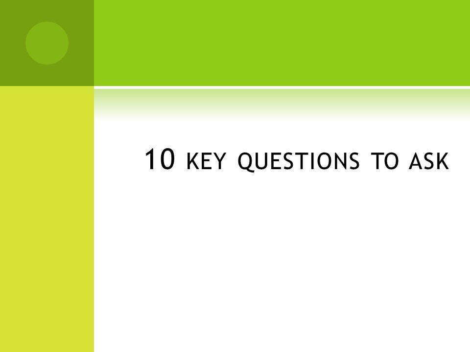 10 KEY QUESTIONS TO ASK