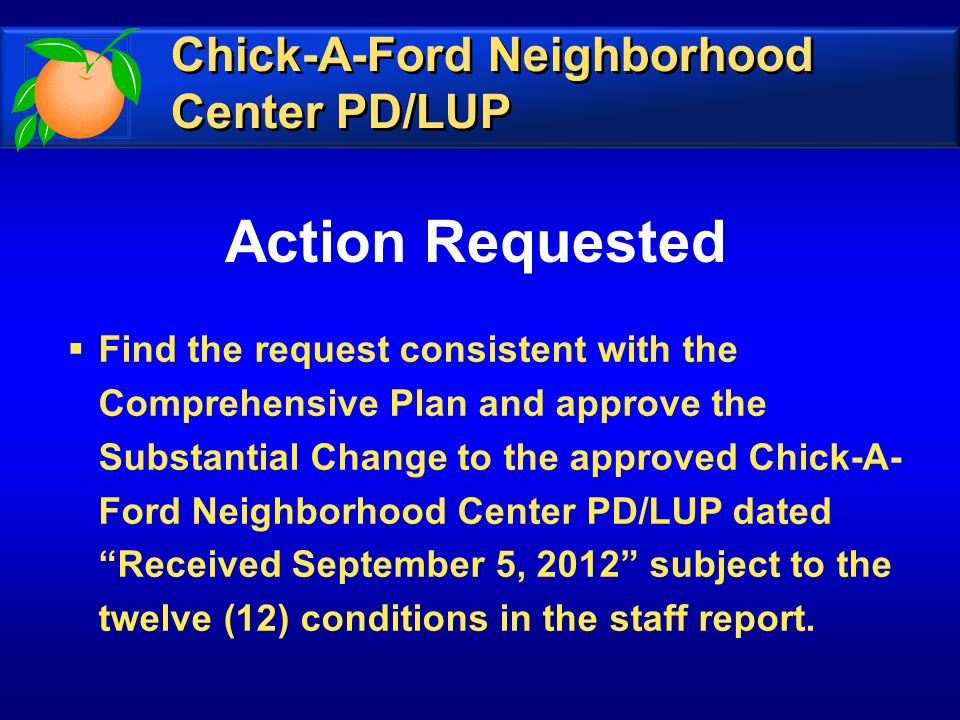 Action Requested Find the request consistent with the Comprehensive Plan and approve the Substantial Change to the approved Chick-A- Ford Neighborhood