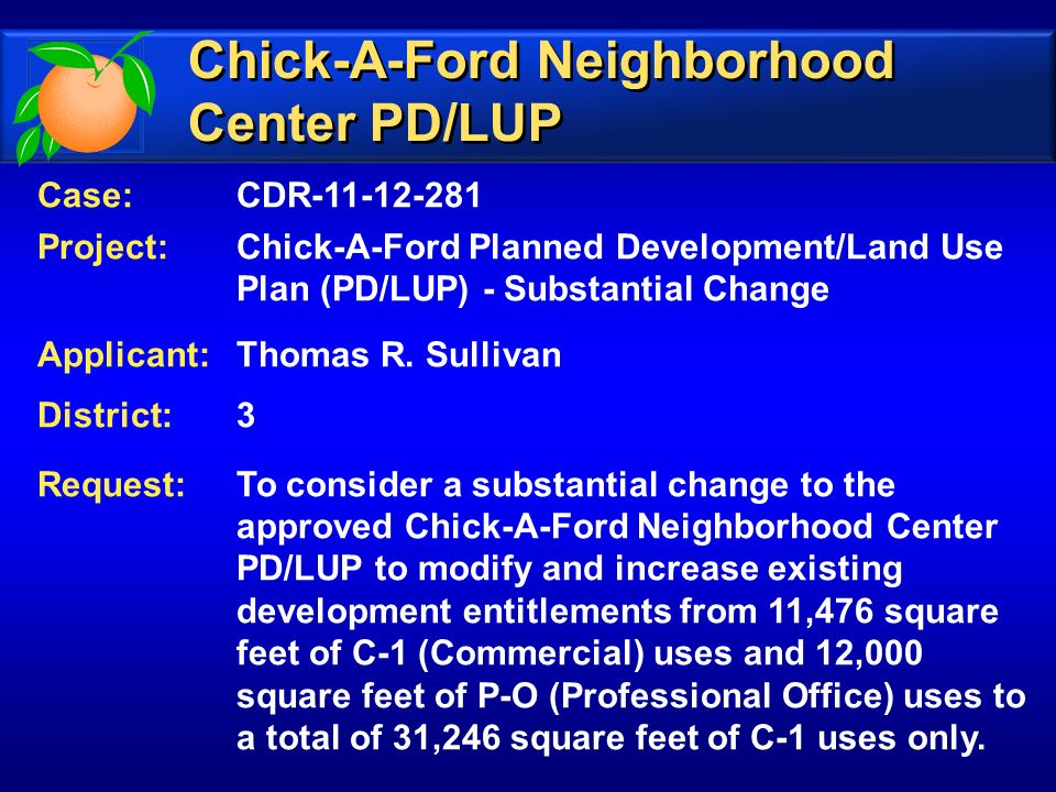 Case:CDR-11-12-281 Project:Chick-A-Ford Planned Development/Land Use Plan (PD/LUP) - Substantial Change Applicant:Thomas R. Sullivan District:3 Reques