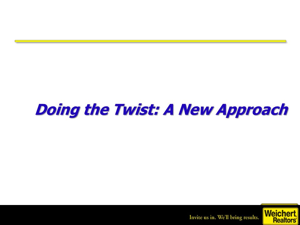 Home of unlimited opportunity. Doing the Twist: A New Approach Doing the Twist: A New Approach