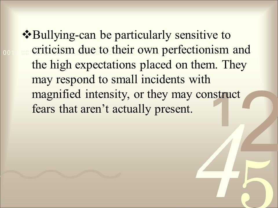 Bullying-can be particularly sensitive to criticism due to their own perfectionism and the high expectations placed on them.