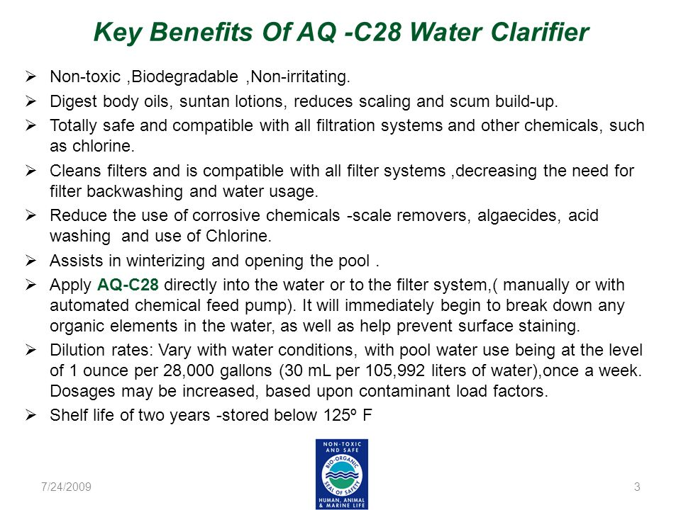 Key Benefits Of AQ -C28 Water Clarifier Non-toxic,Biodegradable,Non-irritating. Digest body oils, suntan lotions, reduces scaling and scum build-up. T