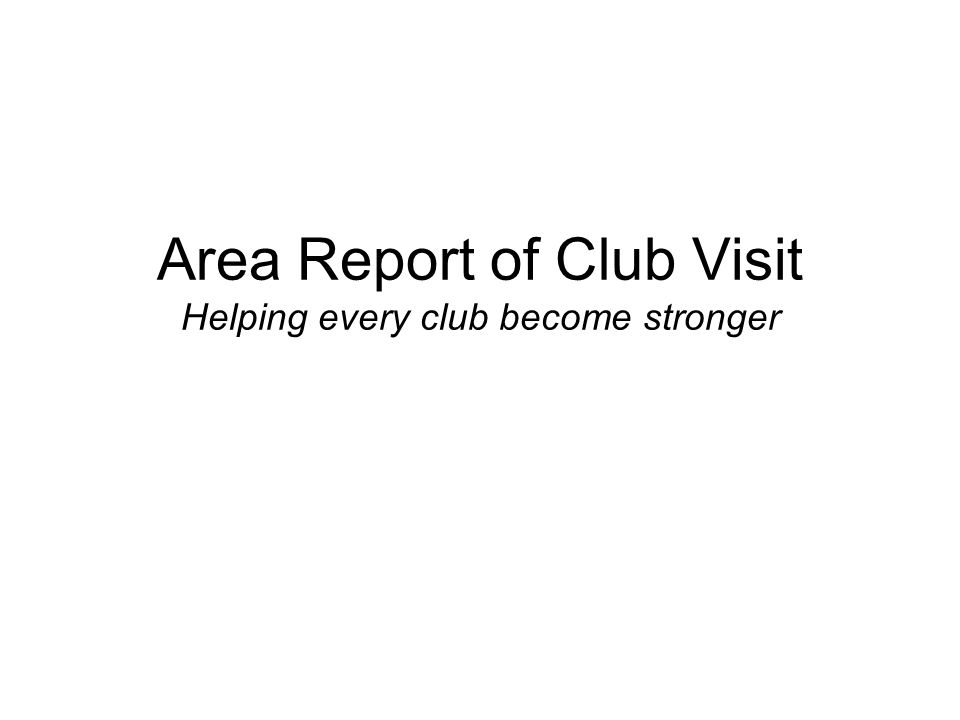 Area Report of Club Visit Helping every club become stronger