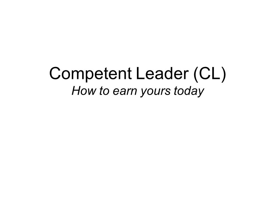 Competent Leader (CL) How to earn yours today