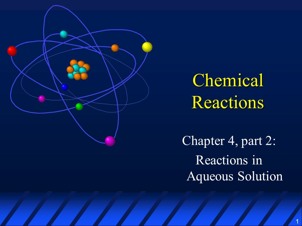 1 Chemical Reactions Chapter 4, part 2: Reactions in Aqueous Solution