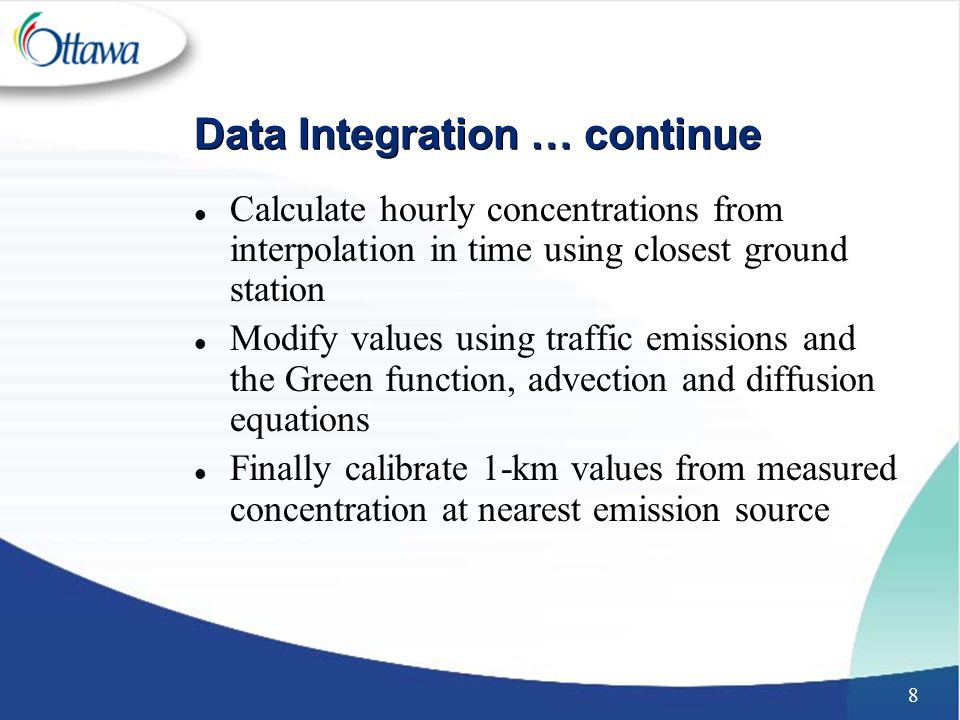 8 Data Integration … continue l Calculate hourly concentrations from interpolation in time using closest ground station l Modify values using traffic emissions and the Green function, advection and diffusion equations l Finally calibrate 1-km values from measured concentration at nearest emission source