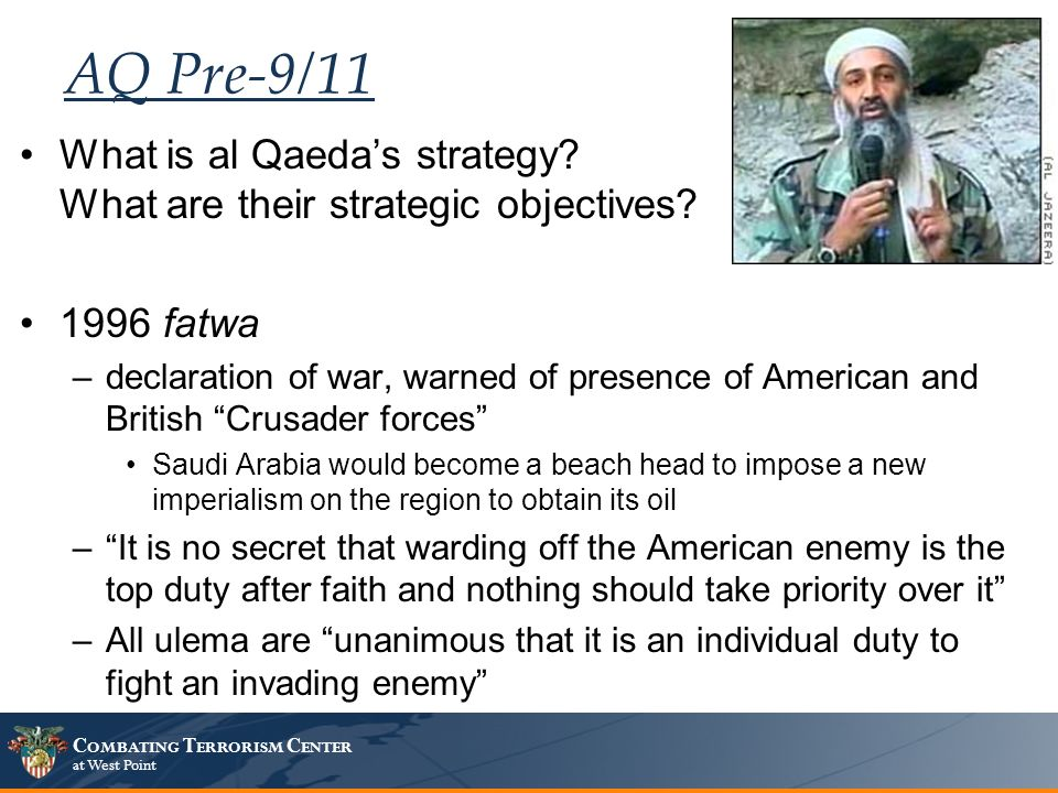 C OMBATING T ERRORISM C ENTER at West Point AQ Pre-9/11 What is al Qaedas strategy.