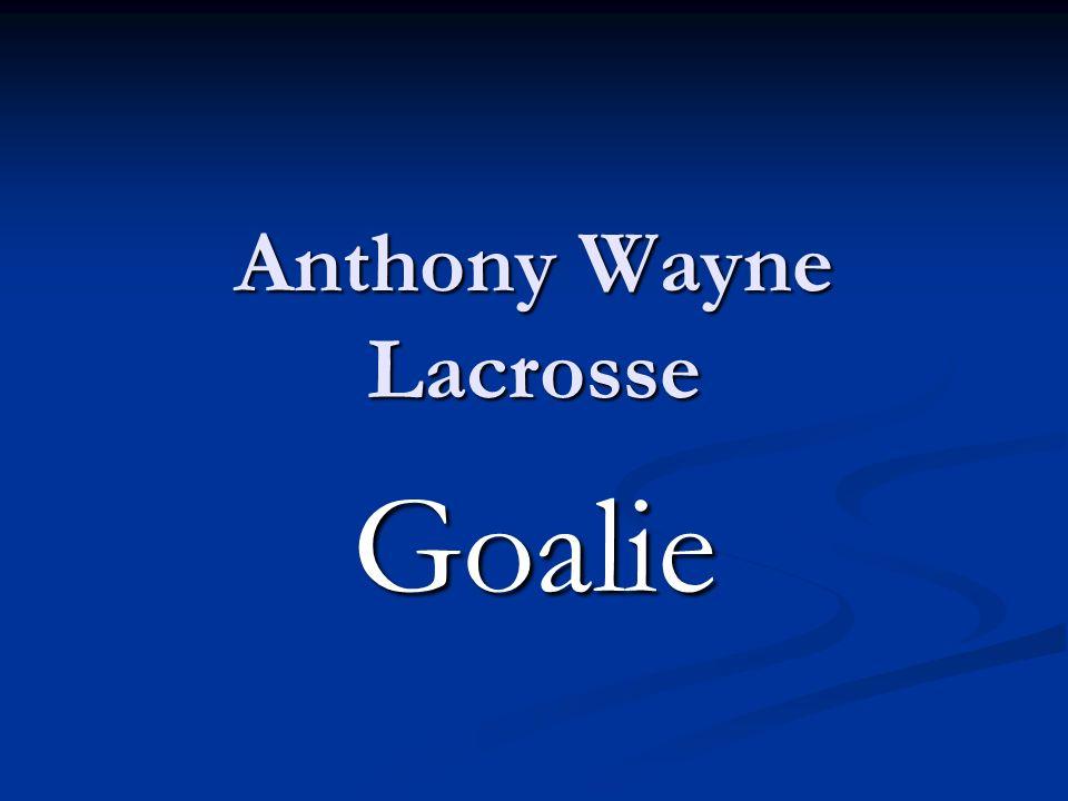 Anthony Wayne Lacrosse Goalie